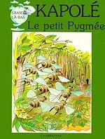 Download this eBook Kapolé, le petit Pygmée