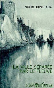 Téléchargez le livre :  La ville séparée par le fleuve