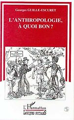 Download this eBook L'anthropologie à quoi bon ?