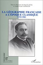Download this eBook La géographie française à l'époque classique (1918-1968)