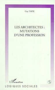 Téléchargez le livre :  LES ARCHITECTES : MUTATIONS D'UNE PROFESSION