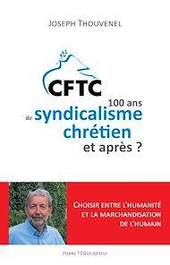 Téléchargez le livre :  CFTC : 100 ans de syndicalisme chrétien et après ?
