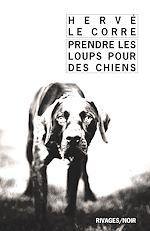 Téléchargez le livre :  Prendre les loups pour des chiens