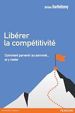 Téléchargez le livre :  Libérer la compétitivité