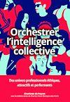 Télécharger le livre :  Orchestrer l'intelligence collective