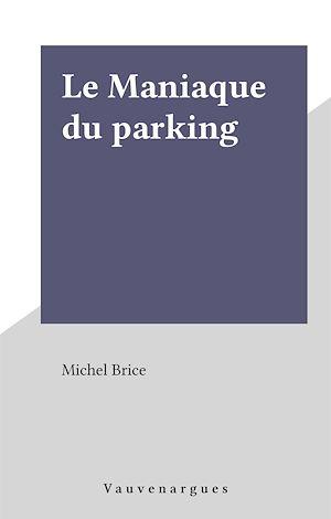 Téléchargez le livre :  Le Maniaque du parking