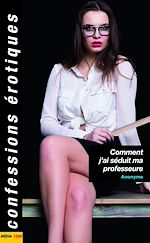 Download this eBook Comment j'ai séduit ma professeure