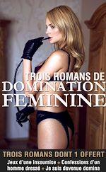 Download this eBook Trois romans de domination féminine