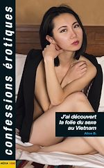 Téléchargez le livre :  J'ai découvert la folie du sexe au Vietnam