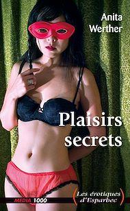 Téléchargez le livre :  Plaisirs secrets