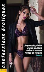 Download this eBook Je prenais plaisir à être vendue à des hommes riches et vicieux