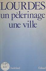 Download this eBook Lourdes : un pèlerinage, une ville