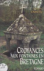 Download this eBook Croyances aux fontaines en Bretagne