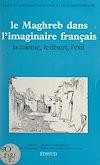 Télécharger le livre :  Le Maghreb dans l'imaginaire français : la colonie, le désert, l'exil