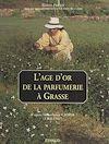 Télécharger le livre :  L'âge d'or de la parfumerie à Grasse