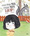 Télécharger le livre :  C'est pas moi, c'est mon loup !