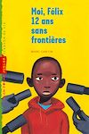 Moi, Félix, 12 ans, sans frontières | Cantin, Marc