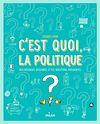 C'est quoi, la politique ? : nos réponses dessinées à tes questions pressantes