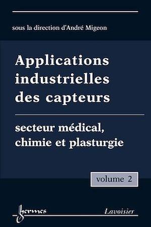 Téléchargez le livre :  Applications industrielles des capteurs, volume 2. Médical, chimie et plasturgie