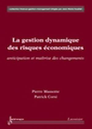 Téléchargez le livre :  La gestion dynamique des risques économiques - anticipation et maîtrise des changements