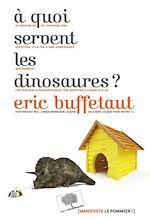 Téléchargez le livre :  À quoi servent les dinosaures ?