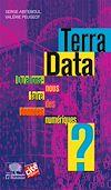 Télécharger le livre :  Terra Data Qu'allons-nous faire des données numériques ?