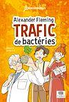 Télécharger le livre :  Alexander Fleming, trafic de bactéries