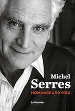 Téléchargez le livre :  Michel Serres. Hommage à 50 voix