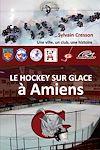 Télécharger le livre :  Le Hockey sur glace à Amiens