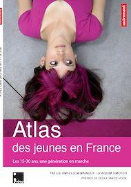 Téléchargez le livre :  Atlas des jeunes en France. Les 15-30 ans, une génération en marche