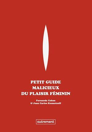 Téléchargez le livre :  Petit guide malicieux du plaisir féminin