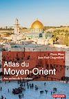 Télécharger le livre :  Atlas du Moyen-Orient. Aux racines de la violence