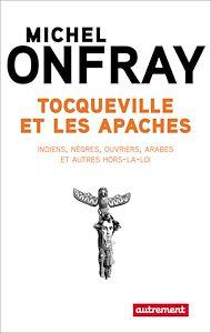 Téléchargez le livre :  Tocqueville et les Apaches. Indiens, nègres, ouvriers et autres hors-la-loi