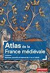 Télécharger le livre :  Atlas de la France médiévale, Hommes, pouvoirs et espaces du Ve au XVe siècle
