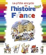 Téléchargez le livre :  La p'tite encyclo de l'histoire de France