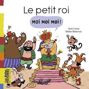 Téléchargez le livre :  Le petit roi Moi Moi Moi !
