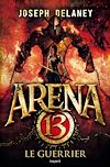 Arena 13. Volume 3, Le guerrier
