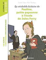 Téléchargez le livre :  La véritable histoire de Pauline, petite paysanne à l'école de Jules Ferry