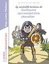 Télécharger le livre :  La véritable histoire de Guillaume qui voulait être chevalier