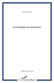 Téléchargez le livre :  LE CONGRÈS DE BOLOGNE
