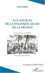 Téléchargez le livre :  Aux sources de la politique arabe de la France