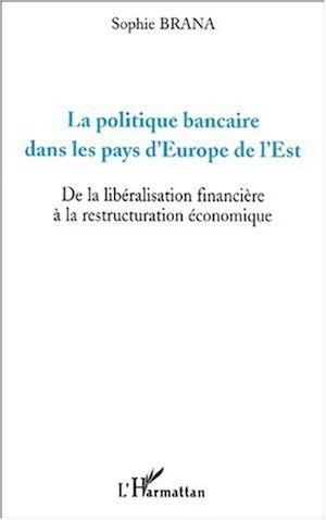 Téléchargez le livre :  LA POLITIQUE BANCAIRE DANS LES PAYS D'EUROPE DE L'EST
