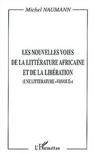 Téléchargez le livre :  LES NOUVELLES VOIES DE LA LITTÉRATURE AFRICAINE ET DE LA LIBÉRATION