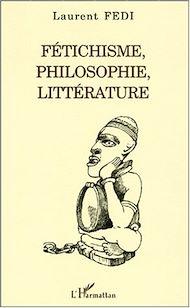 Téléchargez le livre :  FÉTICHISME, PHILOSOPHIE, LITTÉRATURE