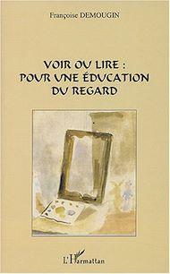 Téléchargez le livre :  Voir ou lire pour une éducation du regard