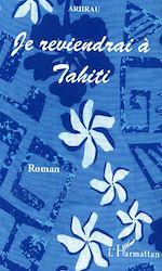 Téléchargez le livre :  Je reviendrai à Tahiti