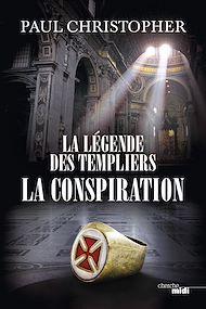 Téléchargez le livre :  La Légende des templiers - La conspiration