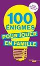 Télécharger le livre : 100 énigmes pour jouer en famille