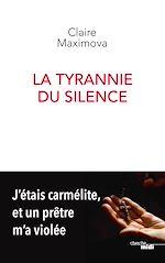 Téléchargez le livre :  La Tyrannie du silence - J'étais carmélite, et un prêtre m'a violée