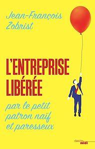 Téléchargez le livre :  L'entreprise libérée par le petit patron naïf et paresseux